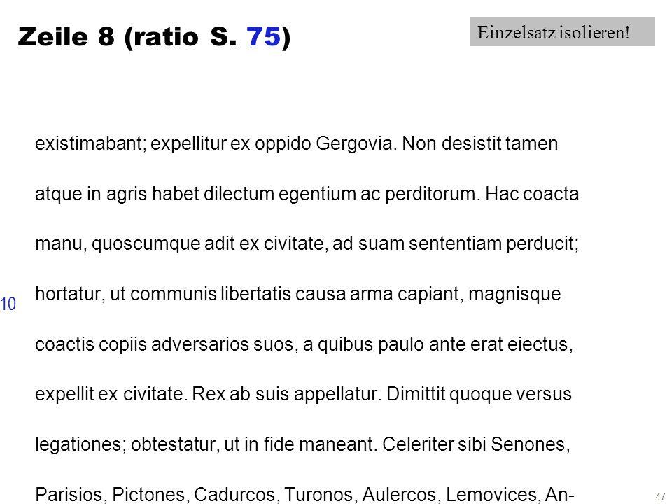 47 Zeile 8 (ratio S. 75) existimabant; expellitur ex oppido Gergovia. Non desistit tamen atque in agris habet dilectum egentium ac perditorum. Hac coa