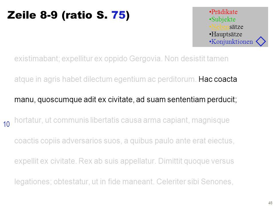 48 Zeile 8-9 (ratio S. 75) existimabant; expellitur ex oppido Gergovia. Non desistit tamen atque in agris habet dilectum egentium ac perditorum. Hac c