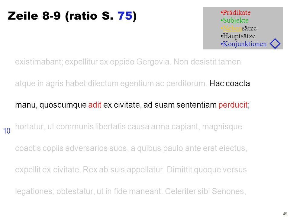 49 Zeile 8-9 (ratio S. 75) existimabant; expellitur ex oppido Gergovia. Non desistit tamen atque in agris habet dilectum egentium ac perditorum. Hac c