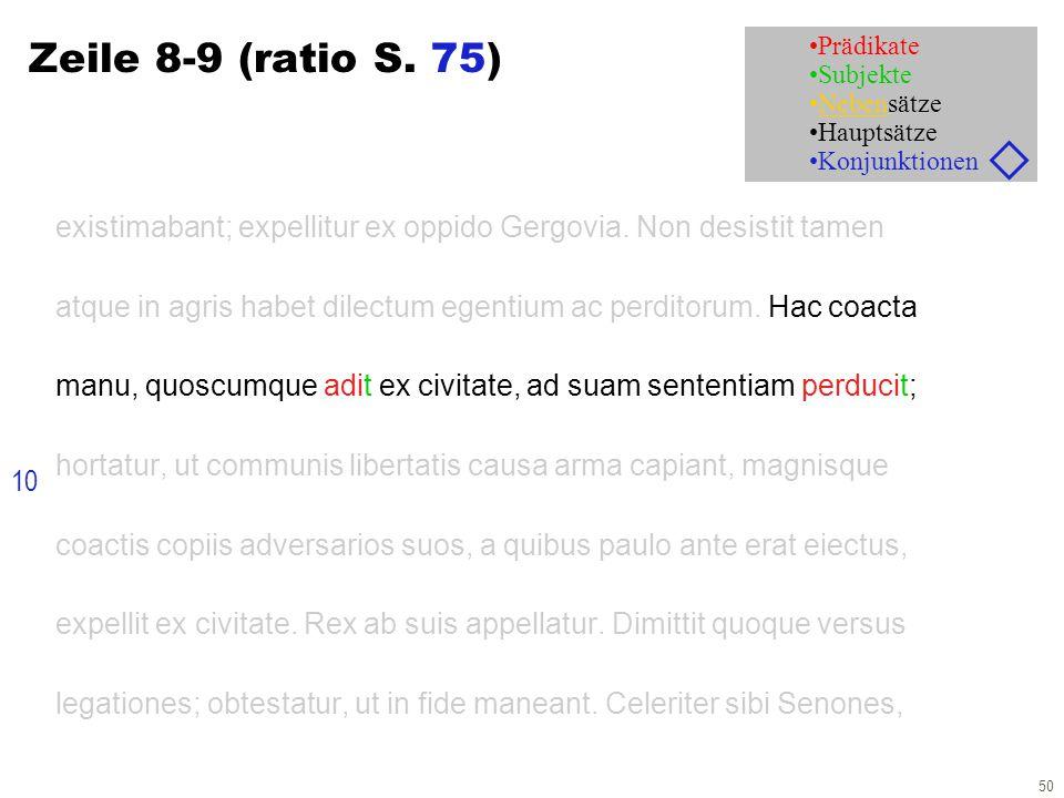 50 Zeile 8-9 (ratio S. 75) existimabant; expellitur ex oppido Gergovia. Non desistit tamen atque in agris habet dilectum egentium ac perditorum. Hac c