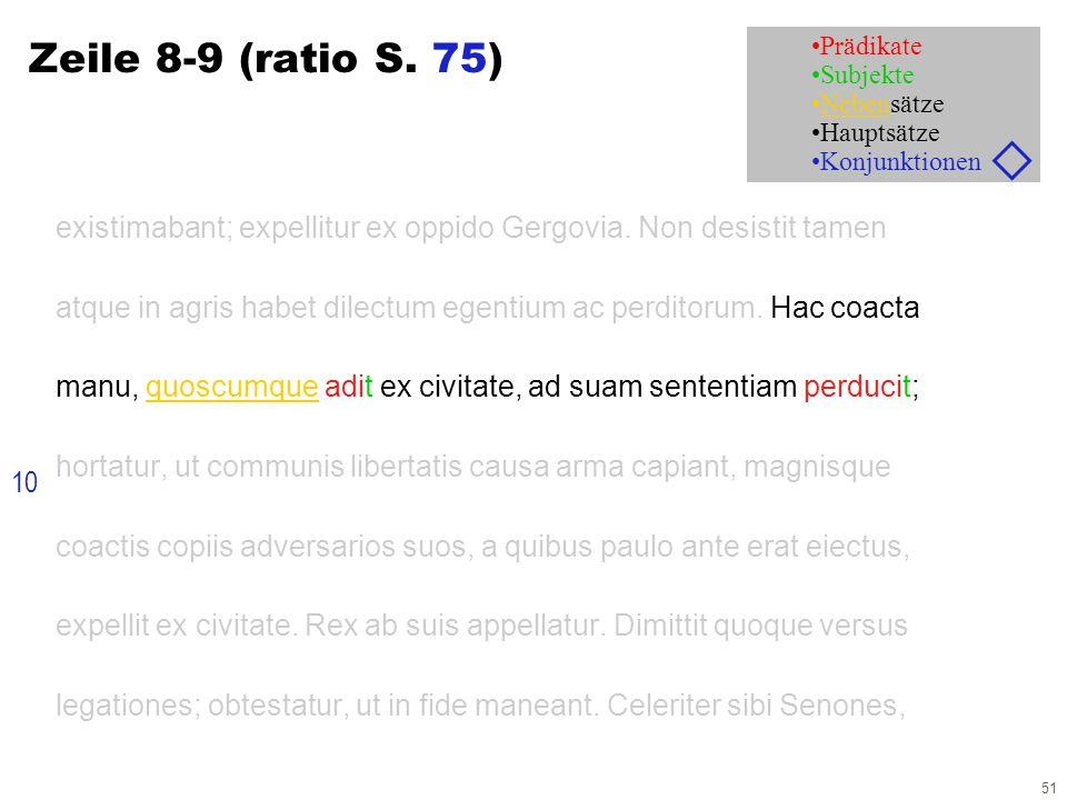 51 Zeile 8-9 (ratio S. 75) existimabant; expellitur ex oppido Gergovia. Non desistit tamen atque in agris habet dilectum egentium ac perditorum. Hac c