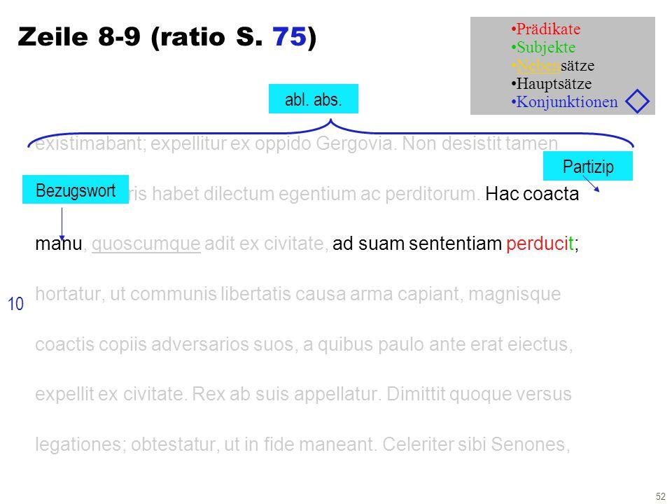 52 Zeile 8-9 (ratio S. 75) existimabant; expellitur ex oppido Gergovia. Non desistit tamen atque in agris habet dilectum egentium ac perditorum. Hac c