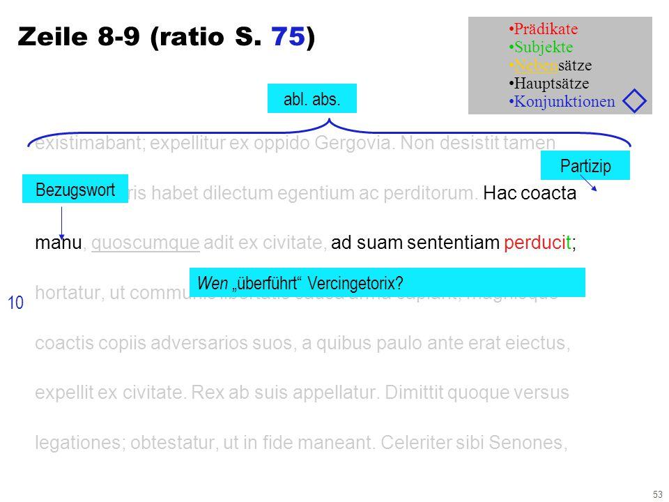 53 Zeile 8-9 (ratio S. 75) existimabant; expellitur ex oppido Gergovia. Non desistit tamen atque in agris habet dilectum egentium ac perditorum. Hac c