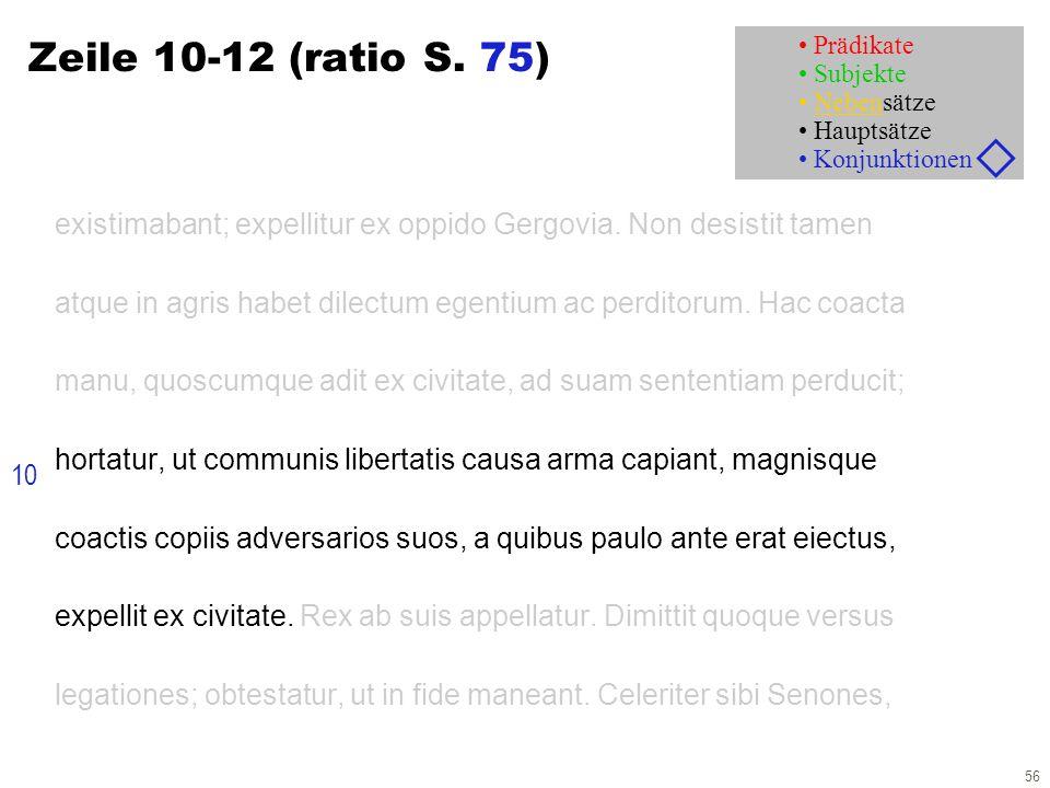 56 Zeile 10-12 (ratio S. 75) existimabant; expellitur ex oppido Gergovia. Non desistit tamen atque in agris habet dilectum egentium ac perditorum. Hac
