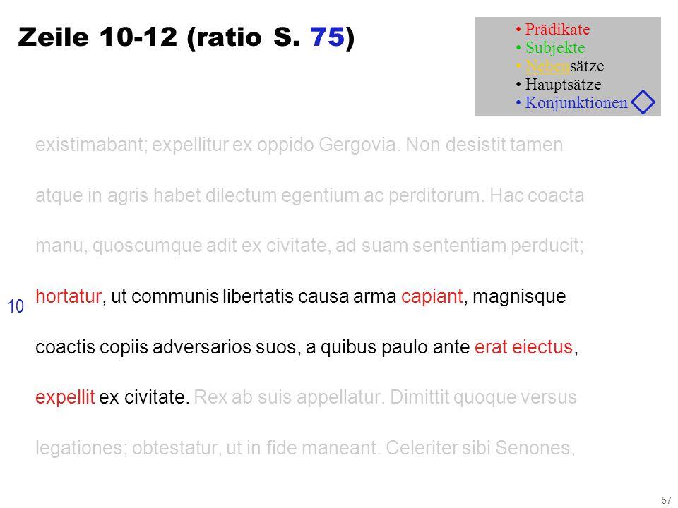 57 Zeile 10-12 (ratio S. 75) existimabant; expellitur ex oppido Gergovia. Non desistit tamen atque in agris habet dilectum egentium ac perditorum. Hac