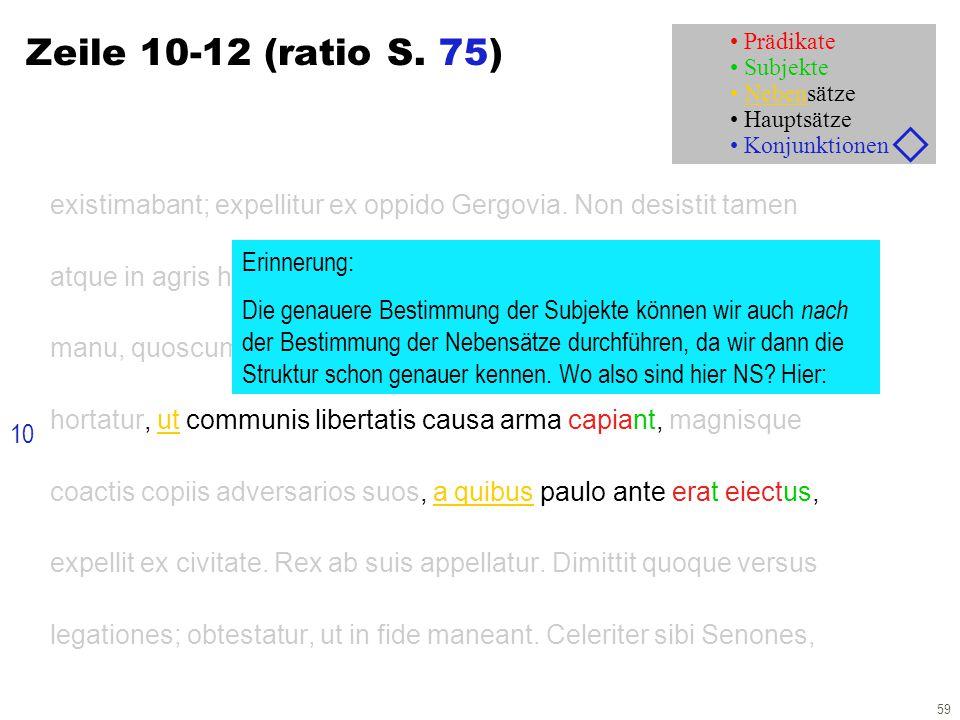 59 Zeile 10-12 (ratio S. 75) existimabant; expellitur ex oppido Gergovia. Non desistit tamen atque in agris habet dilectum egentium ac perditorum. Hac