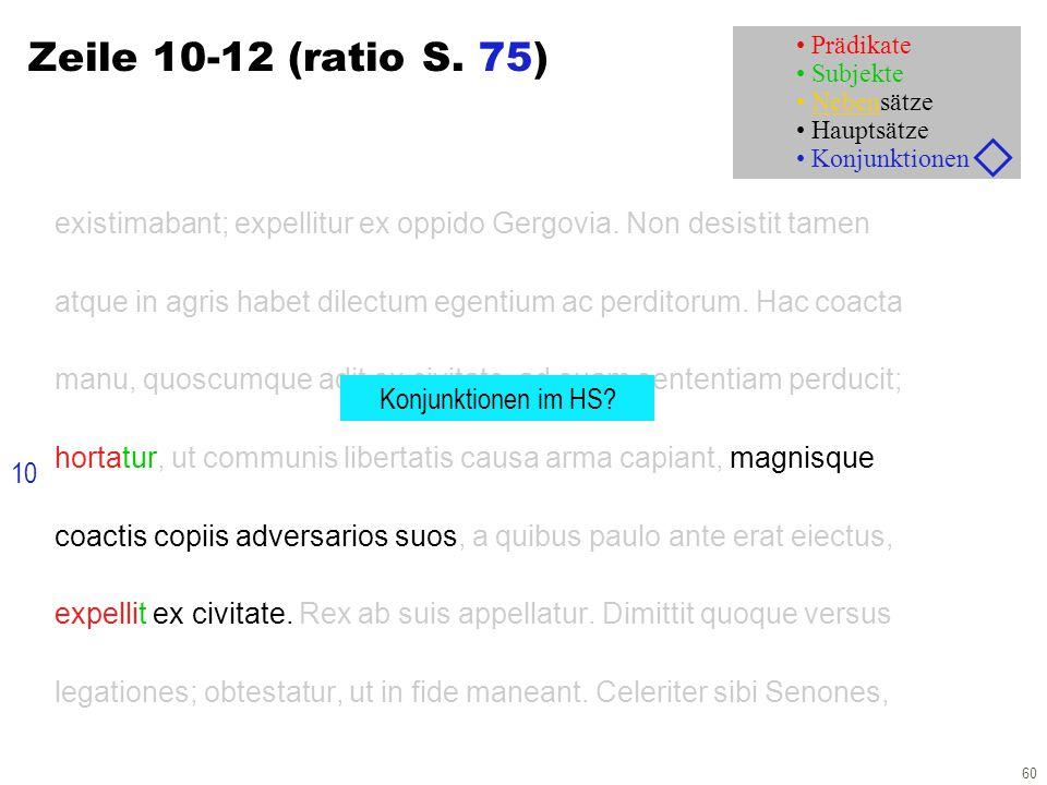 60 Zeile 10-12 (ratio S. 75) existimabant; expellitur ex oppido Gergovia. Non desistit tamen atque in agris habet dilectum egentium ac perditorum. Hac
