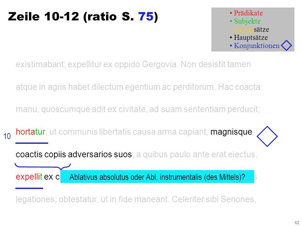 62 Zeile 10-12 (ratio S. 75) existimabant; expellitur ex oppido Gergovia. Non desistit tamen atque in agris habet dilectum egentium ac perditorum. Hac
