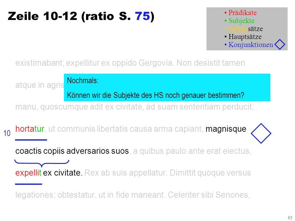 63 Zeile 10-12 (ratio S. 75) existimabant; expellitur ex oppido Gergovia. Non desistit tamen atque in agris habet dilectum egentium ac perditorum. Hac