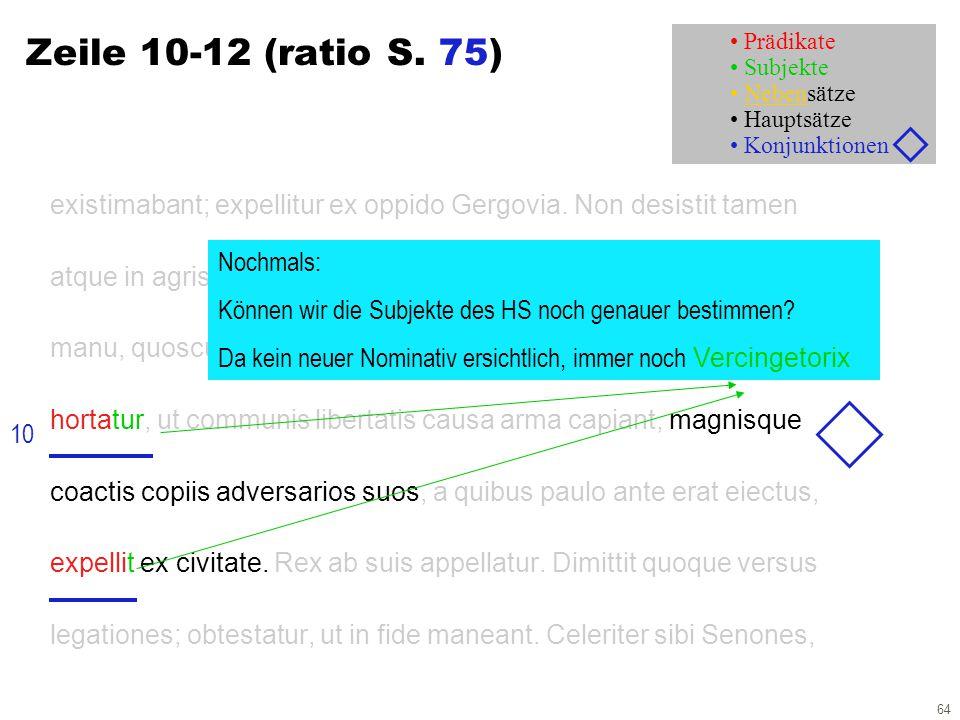 64 Zeile 10-12 (ratio S. 75) existimabant; expellitur ex oppido Gergovia. Non desistit tamen atque in agris habet dilectum egentium ac perditorum. Hac