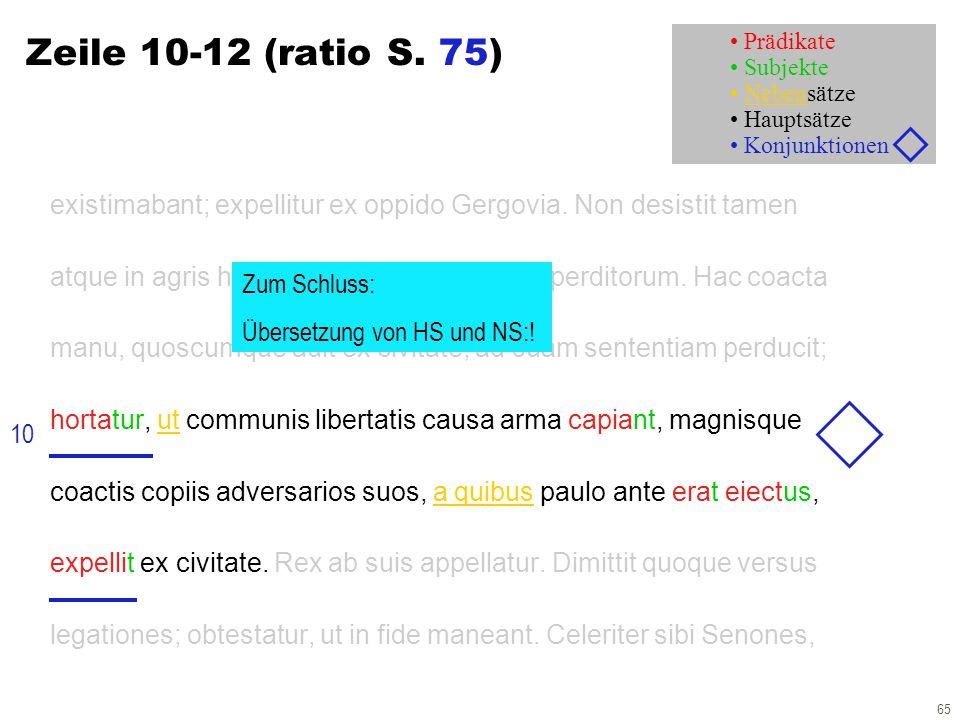 65 Zeile 10-12 (ratio S. 75) existimabant; expellitur ex oppido Gergovia. Non desistit tamen atque in agris habet dilectum egentium ac perditorum. Hac