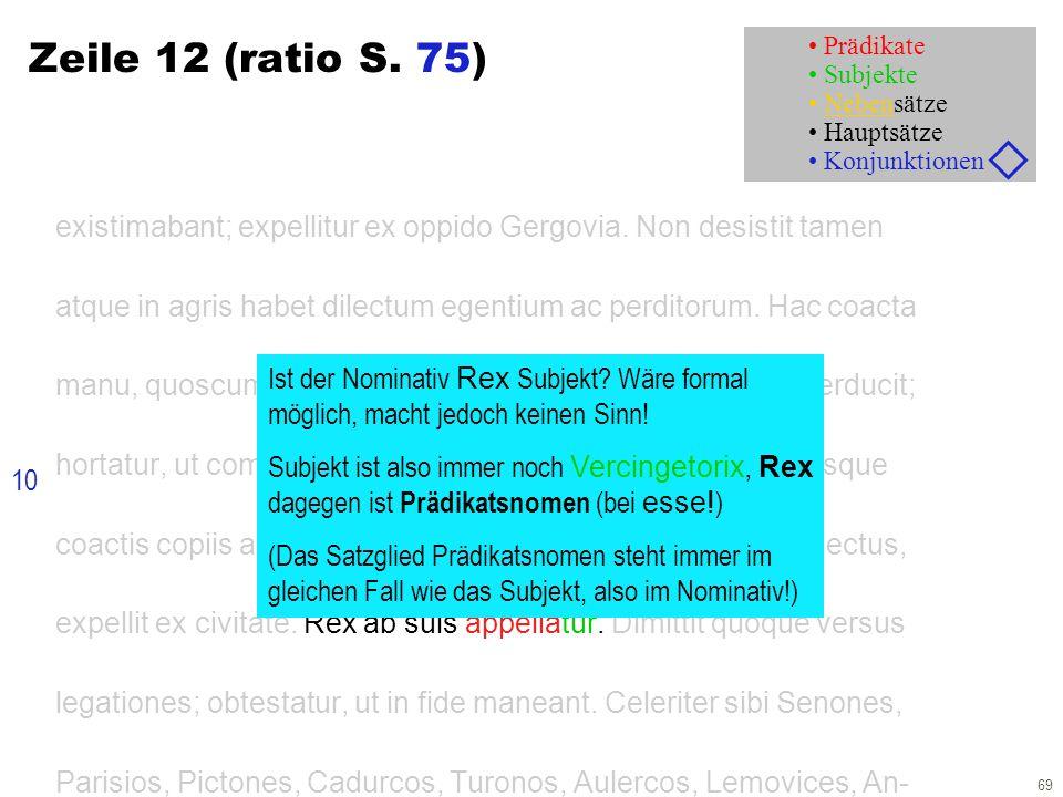 69 Zeile 12 (ratio S. 75) existimabant; expellitur ex oppido Gergovia. Non desistit tamen atque in agris habet dilectum egentium ac perditorum. Hac co