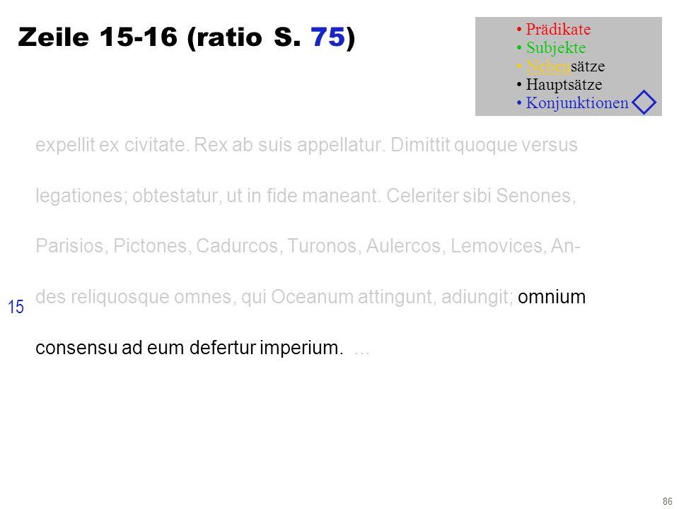 86 Zeile 15-16 (ratio S. 75) expellit ex civitate. Rex ab suis appellatur. Dimittit quoque versus legationes; obtestatur, ut in fide maneant. Celerite