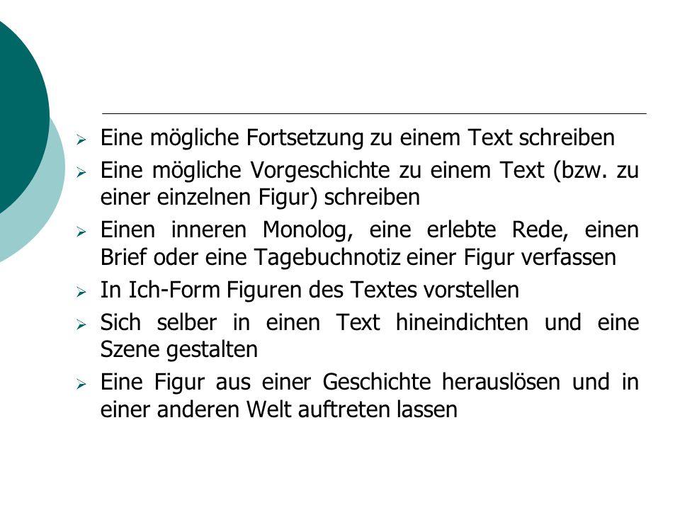  Eine mögliche Fortsetzung zu einem Text schreiben  Eine mögliche Vorgeschichte zu einem Text (bzw. zu einer einzelnen Figur) schreiben  Einen inne