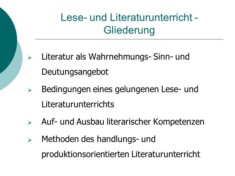 Lese- und Literaturunterricht - Gliederung  Literatur als Wahrnehmungs- Sinn- und Deutungsangebot  Bedingungen eines gelungenen Lese- und Literaturu