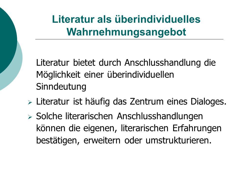 Literatur als überindividuelles Wahrnehmungsangebot Literatur bietet durch Anschlusshandlung die Möglichkeit einer überindividuellen Sinndeutung  Lit