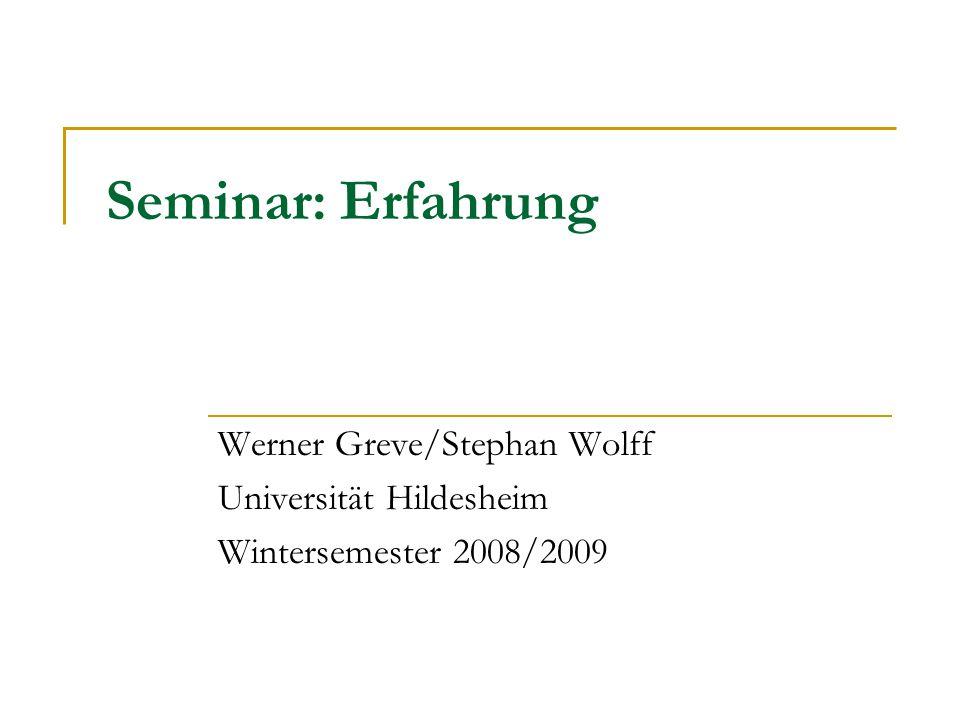 Seminar: Erfahrung Werner Greve/Stephan Wolff Universität Hildesheim Wintersemester 2008/2009