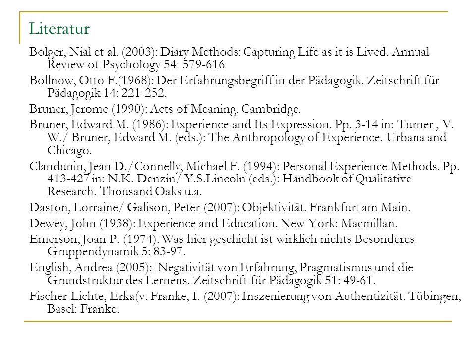 Literatur Bolger, Nial et al. (2003): Diary Methods: Capturing Life as it is Lived. Annual Review of Psychology 54: 579-616 Bollnow, Otto F.(1968): De