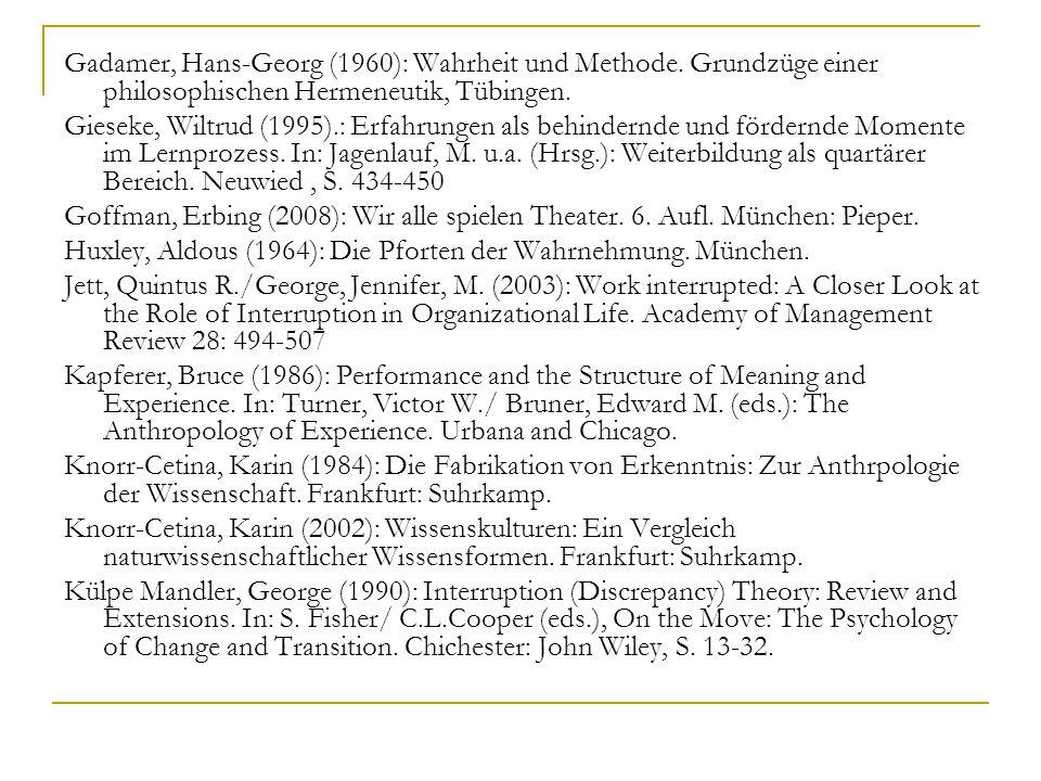Gadamer, Hans-Georg (1960): Wahrheit und Methode. Grundzüge einer philosophischen Hermeneutik, Tübingen. Gieseke, Wiltrud (1995).: Erfahrungen als beh