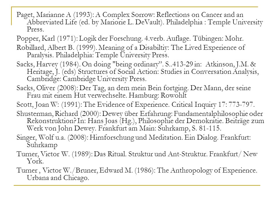Paget, Marianne A (1993): A Complex Sorrow: Reflections on Cancer and an Abbreviated Life (ed. by Mariorie L. DeVault). Philadelphia : Temple Universi