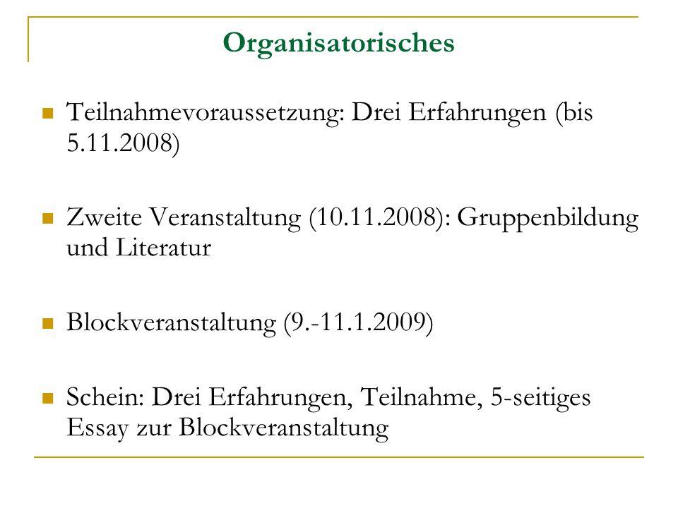 Organisatorisches Teilnahmevoraussetzung: Drei Erfahrungen (bis 5.11.2008) Zweite Veranstaltung (10.11.2008): Gruppenbildung und Literatur Blockverans