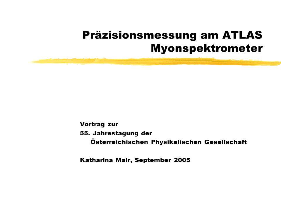Präzisionsmessung am ATLAS Myonspektrometer Vortrag zur 55. Jahrestagung der Österreichischen Physikalischen Gesellschaft Katharina Mair, September 20