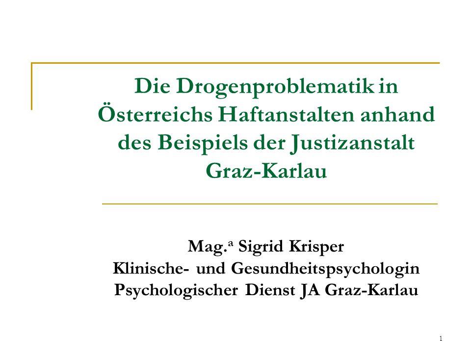 1 Die Drogenproblematik in Österreichs Haftanstalten anhand des Beispiels der Justizanstalt Graz-Karlau Mag.