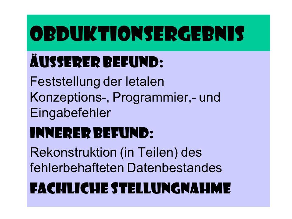 Obduktionsergebnis Äußerer Befund: Feststellung der letalen Konzeptions-, Programmier,- und Eingabefehler Innerer Befund: Rekonstruktion (in Teilen) d