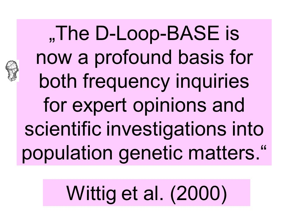 """The D-Loop-BASE is now a profound basis for both frequency inquiries for expert opinions and scientific investigations into population genetic matter"
