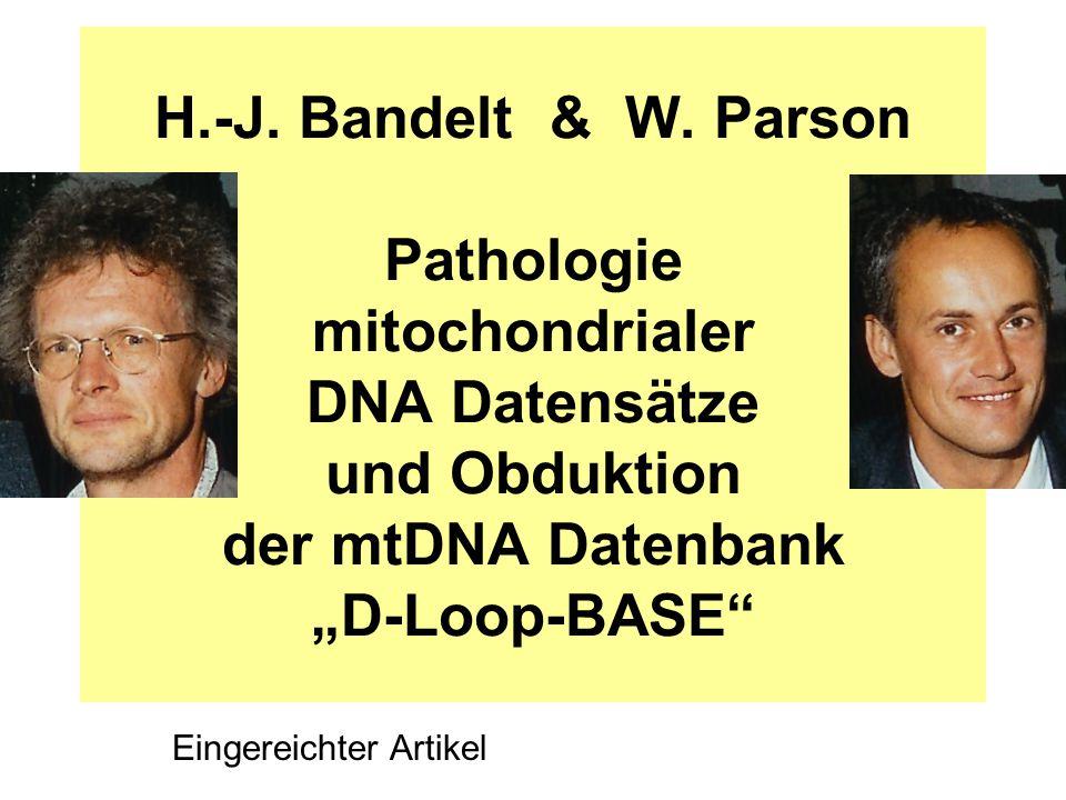 """H.-J. Bandelt & W. Parson Pathologie mitochondrialer DNA Datensätze und Obduktion der mtDNA Datenbank """"D-Loop-BASE"""" Eingereichter Artikel"""