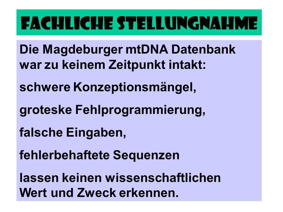 Fachliche Stellungnahme Die Magdeburger mtDNA Datenbank war zu keinem Zeitpunkt intakt: schwere Konzeptionsmängel, groteske Fehlprogrammierung, falsch