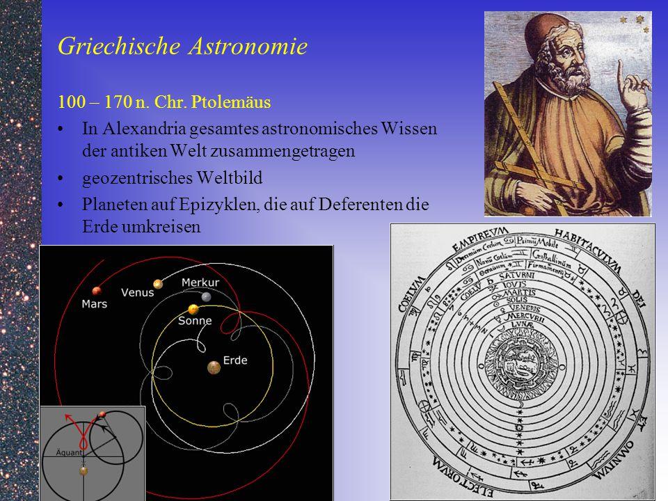 Griechische Astronomie 100 – 170 n. Chr. Ptolemäus In Alexandria gesamtes astronomisches Wissen der antiken Welt zusammengetragen geozentrisches Weltb