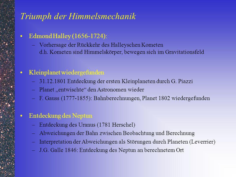 Triumph der Himmelsmechanik Edmond Halley (1656-1724): –Vorhersage der Rückkehr des Halleyschen Kometen d.h. Kometen sind Himmelskörper, bewegen sich