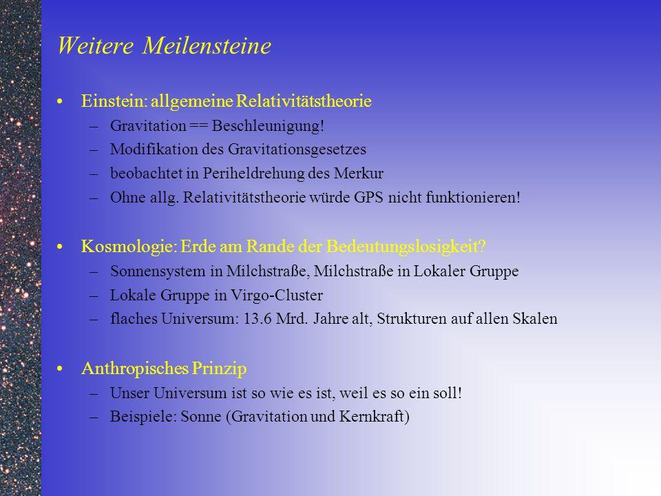 Weitere Meilensteine Einstein: allgemeine Relativitätstheorie –Gravitation == Beschleunigung! –Modifikation des Gravitationsgesetzes –beobachtet in Pe