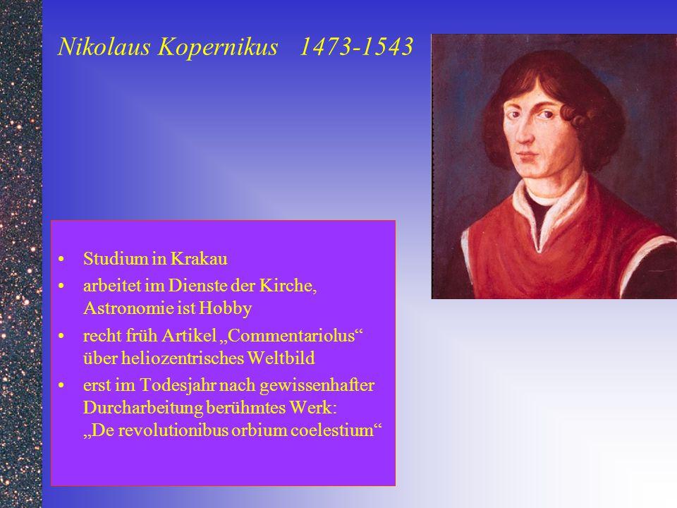 """Nikolaus Kopernikus 1473-1543 Studium in Krakau arbeitet im Dienste der Kirche, Astronomie ist Hobby recht früh Artikel """"Commentariolus"""" über heliozen"""