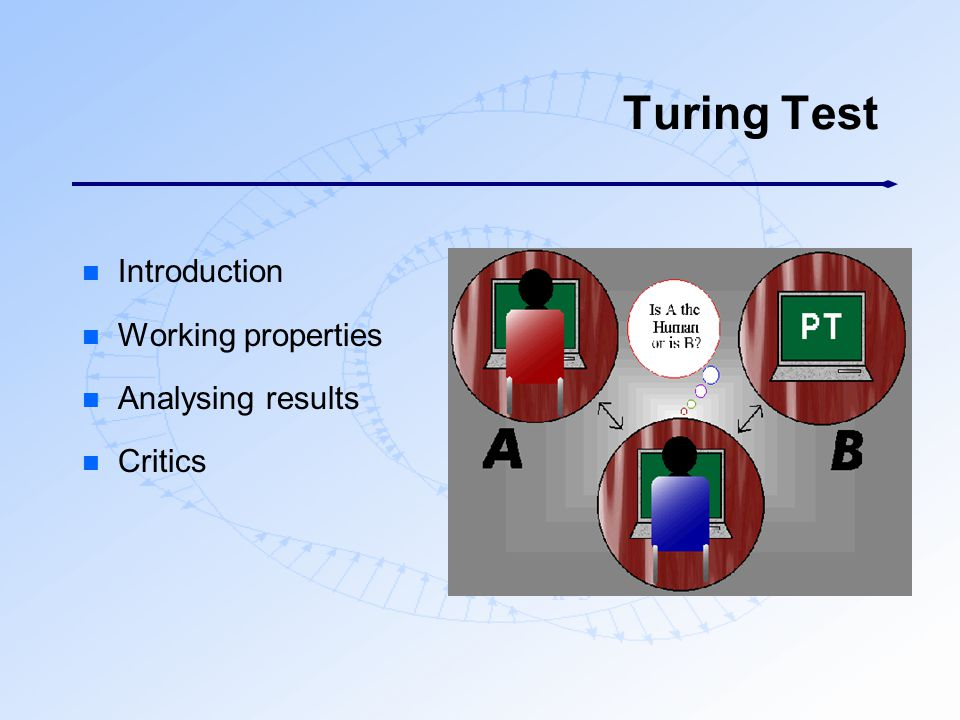 Turing Test n Introduction n Working properties n Analysing results n Critics