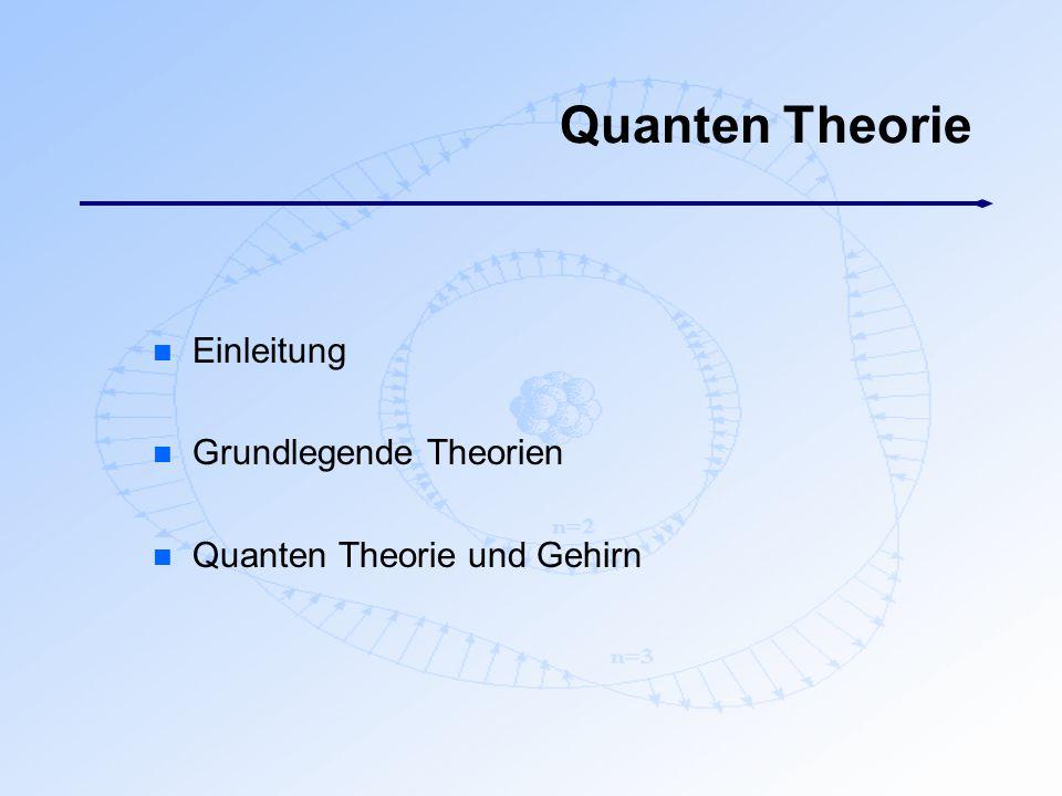 Quanten Theorie n Einleitung n Grundlegende Theorien n Quanten Theorie und Gehirn