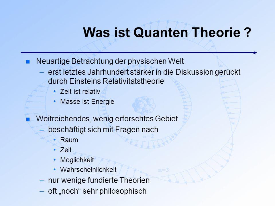 Was ist Quanten Theorie ? n Neuartige Betrachtung der physischen Welt –erst letztes Jahrhundert stärker in die Diskussion gerückt durch Einsteins Rela