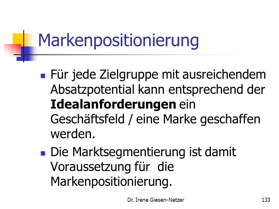 Dr. Irene Giesen-Netzer132 Markenpositionierung Strategische Geschäftseinheiten werden zunächst auf hoher Aggregationsstufe gebildet, um dann im Rahme