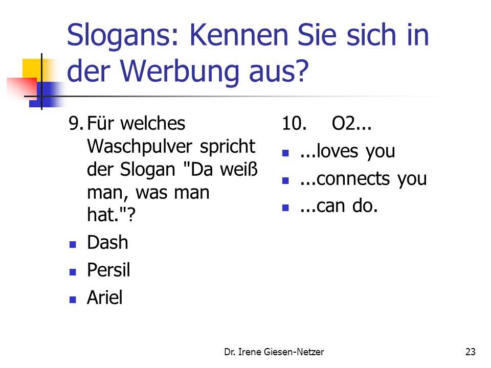 Dr. Irene Giesen-Netzer22 Slogans: Kennen Sie sich in der Werbung aus? 7.Waschmaschinen leben länger mit... Calgon. Perwoll. Sunil. 8.Mit welchem flot