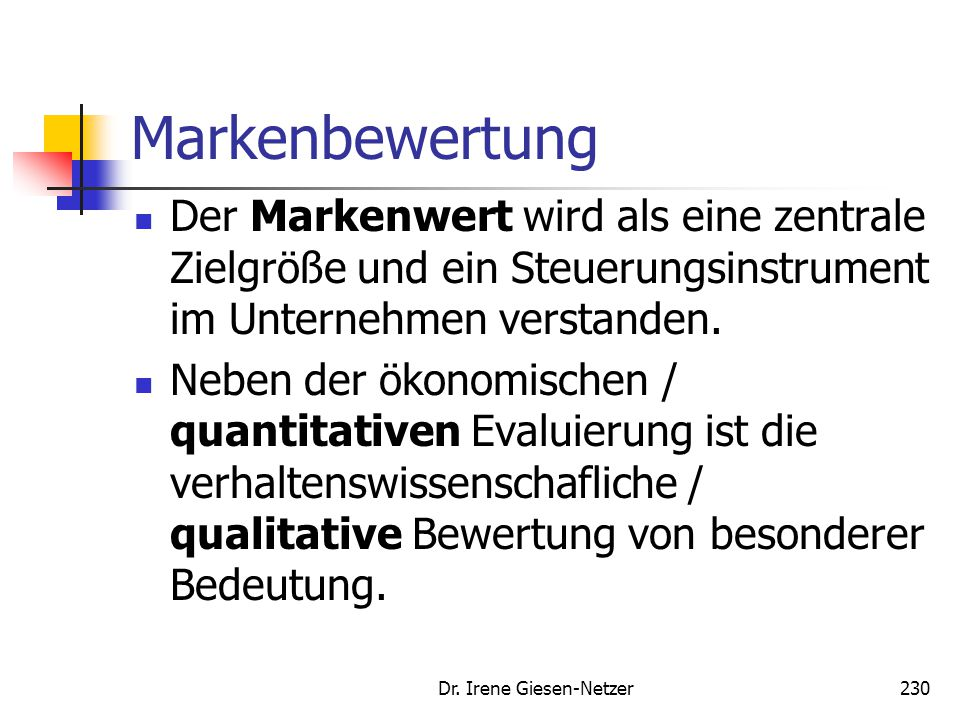 Dr. Irene Giesen-Netzer229 Markencontrolling Markenbewertung Der Wirrwarr um den Begriff des Markencontrolling in der Literatur ist beträchtlich. Eini
