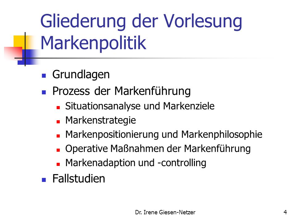 Dr. Irene Giesen-Netzer3 Markenpolitik Literatur Meffert, H., Burmann, Chr., Koers, M. (Hrsg.): Markenmanagement, 2. Auflage, Wiesbaden 2005. Meffert,