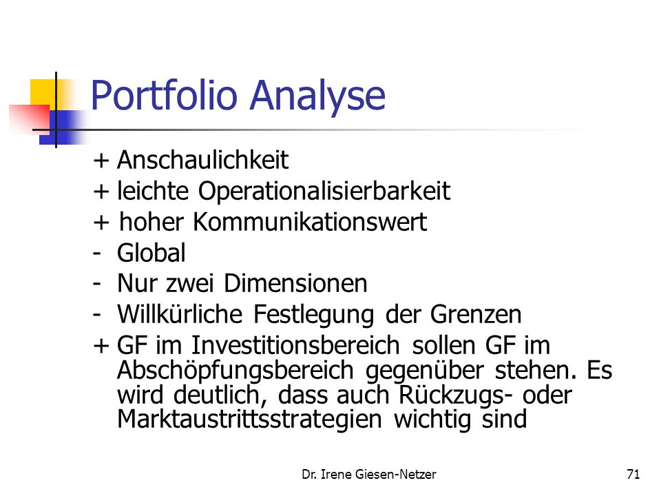 Dr. Irene Giesen-Netzer70 Portfolioanalyse Bosten Consulting Group Question Mark Selektionsstrategie Star Investitionsstrategie Dog Rückzugsstrategie