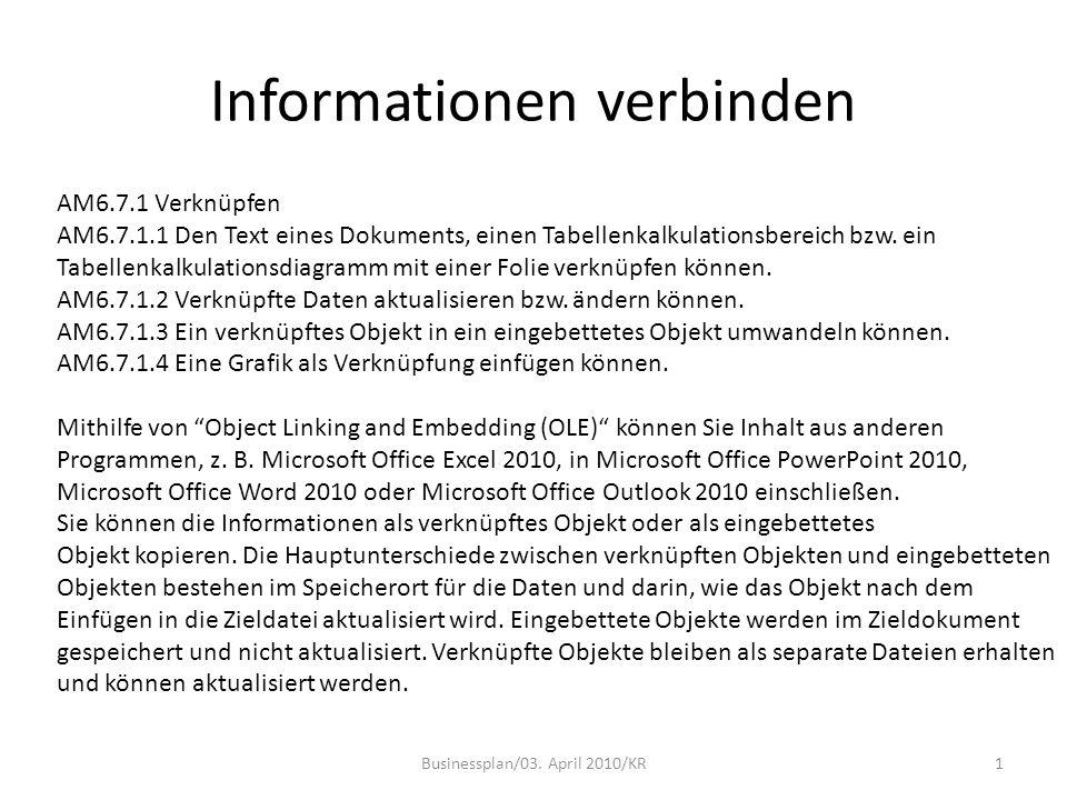 Informationen verbinden Businessplan/03. April 2010/KR1 AM6.7.1 Verknüpfen AM6.7.1.1 Den Text eines Dokuments, einen Tabellenkalkulationsbereich bzw.