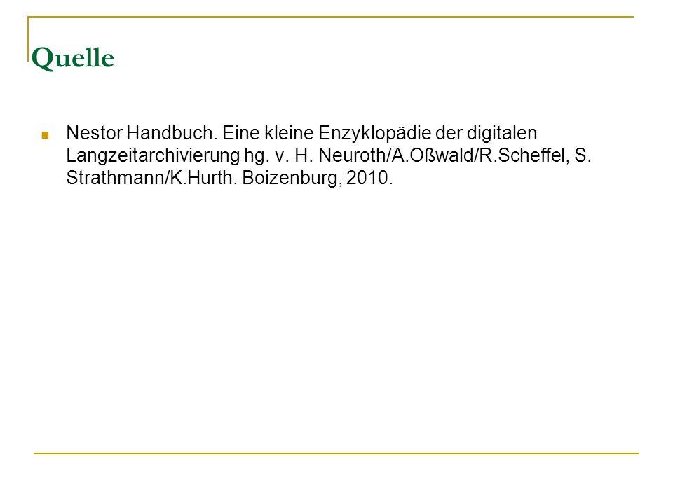 Quelle Nestor Handbuch. Eine kleine Enzyklopädie der digitalen Langzeitarchivierung hg. v. H. Neuroth/A.Oßwald/R.Scheffel, S. Strathmann/K.Hurth. Boiz