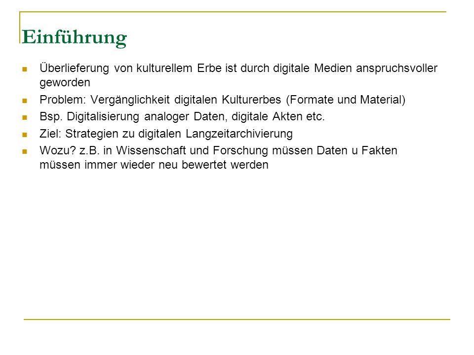 Einführung Überlieferung von kulturellem Erbe ist durch digitale Medien anspruchsvoller geworden Problem: Vergänglichkeit digitalen Kulturerbes (Formate und Material) Bsp.