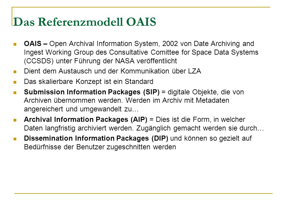 Das Referenzmodell OAIS OAIS – Open Archival Information System, 2002 von Date Archiving and Ingest Working Group des Consultative Comittee for Space