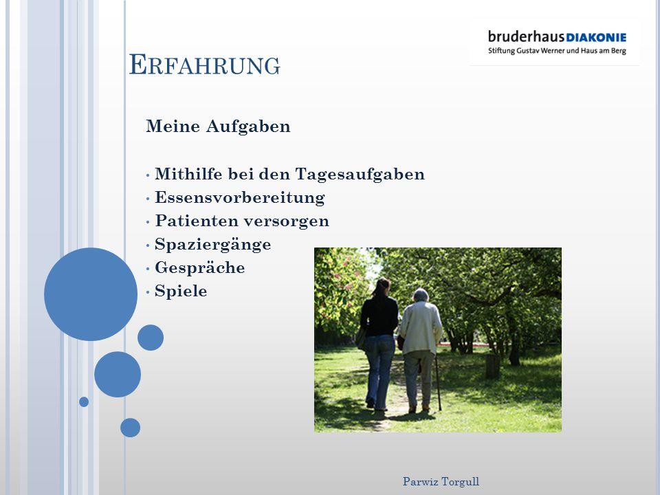 Meine Aufgaben Mithilfe bei den Tagesaufgaben Essensvorbereitung Patienten versorgen Spaziergänge Gespräche Spiele E RFAHRUNG Parwiz Torgull