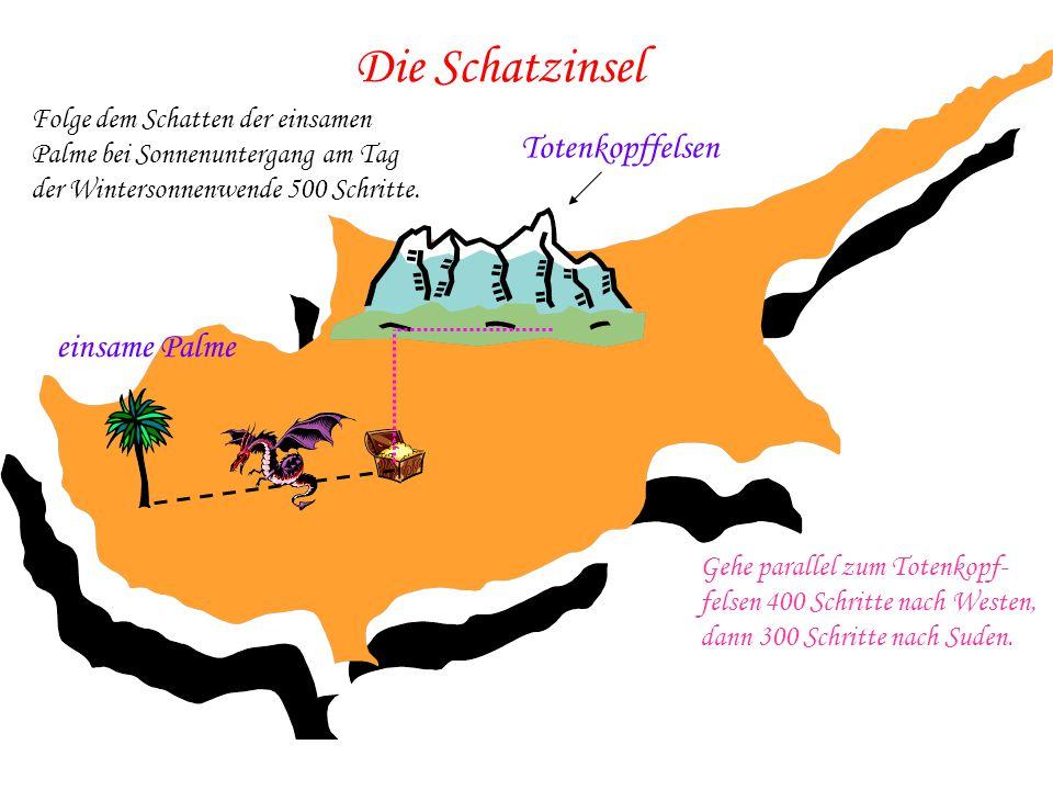 Die Schatzinsel einsame Palme Totenkopffelsen Gehe parallel zum Totenkopf- felsen 400 Schritte nach Westen, dann 300 Schritte nach Suden. Folge dem Sc