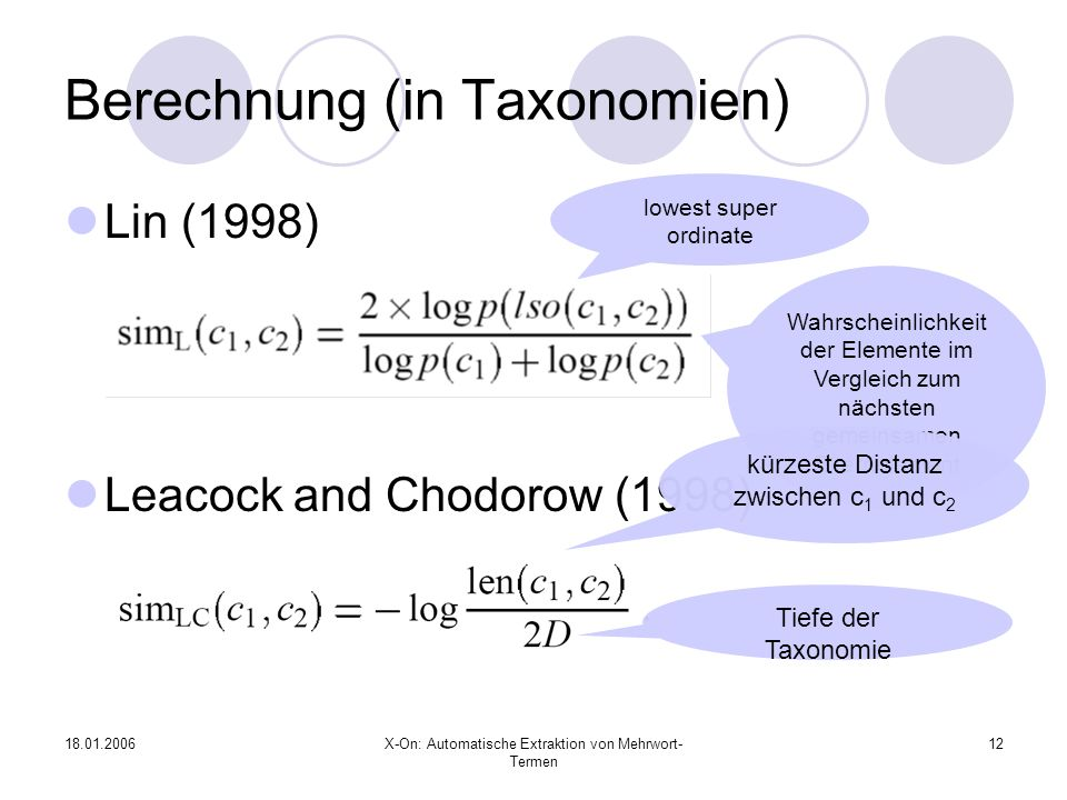 18.01.2006X-On: Automatische Extraktion von Mehrwort- Termen 12 Berechnung (in Taxonomien) Lin (1998) Leacock and Chodorow (1998) lowest super ordinat